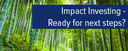 Topic of the month February 2016: Is impact investing ready for the next step?