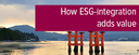 Topic of the month January 2017: How ESG integration adds value to our investment process