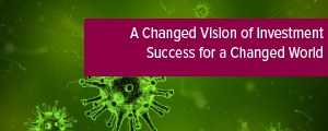 Topic of the month July 2020: A Changed Vision of Investment Success for a Changed World