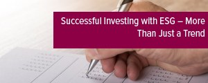 Topic of the month June 2020: Successful Investing with ESG - More Than Just a Trend